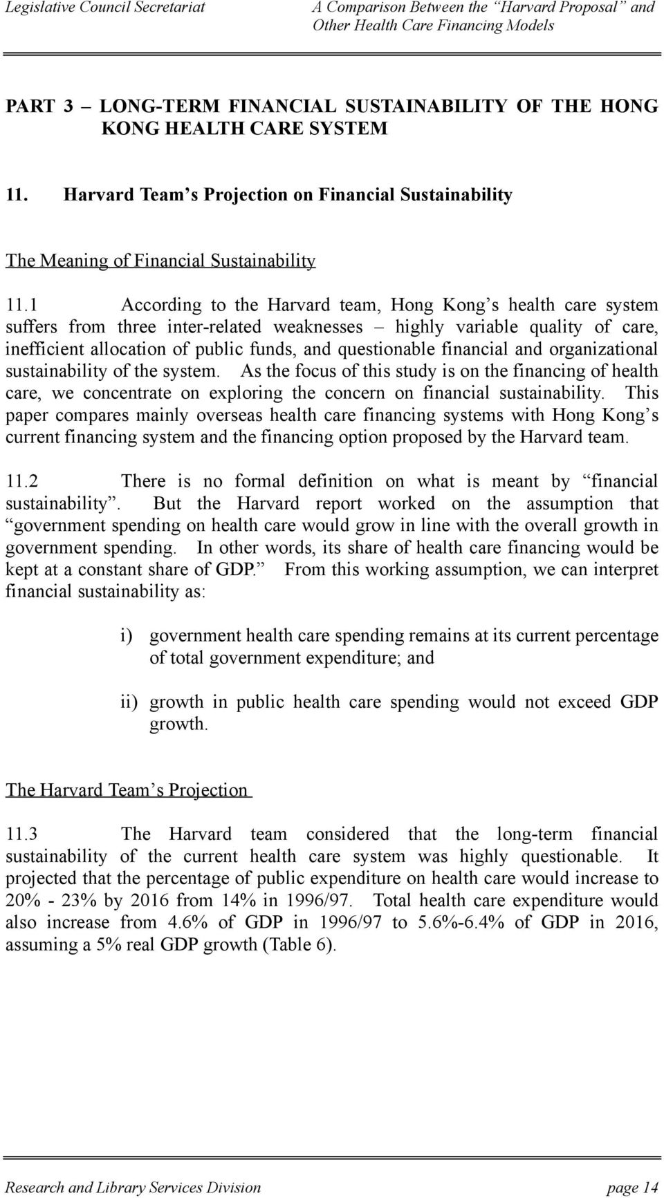 financial and organizational sustainability of the system. As the focus of this study is on the financing of health care, we concentrate on exploring the concern on financial sustainability.