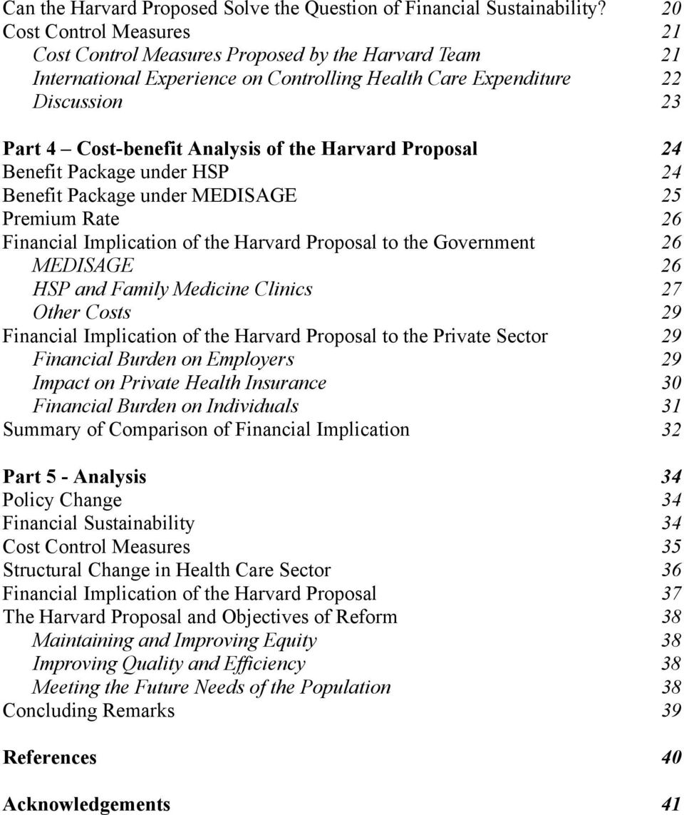 Harvard Proposal 24 Benefit Package under HSP 24 Benefit Package under MEDISAGE 25 Premium Rate 26 Financial Implication of the Harvard Proposal to the Government 26 MEDISAGE 26 HSP and Family