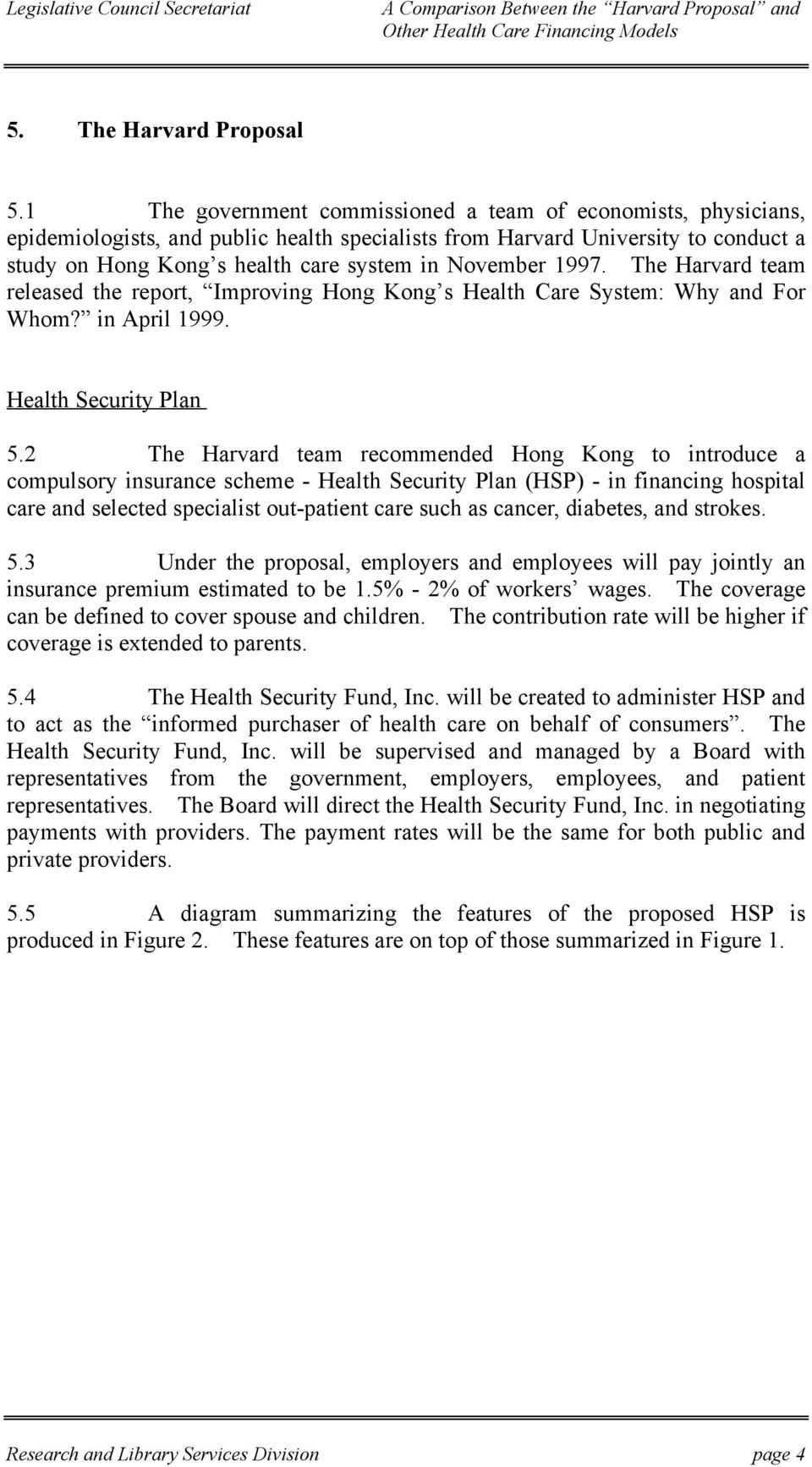 1997. The Harvard team released the report, Improving Hong Kong s Health Care System: Why and For Whom? in April 1999. Health Security Plan 5.