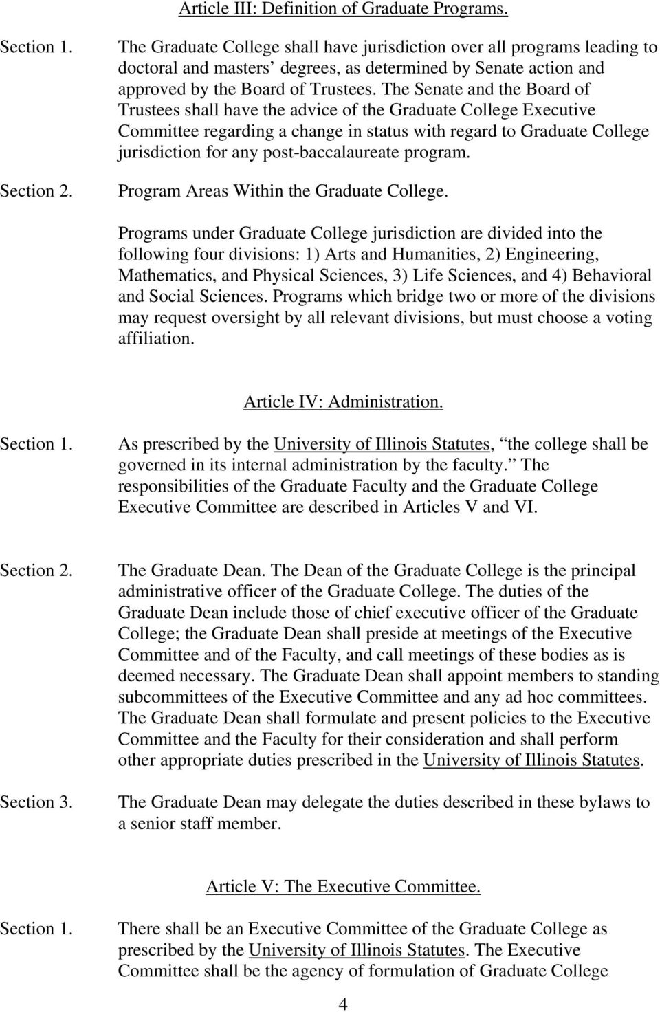 The Senate and the Board of Trustees shall have the advice of the Graduate College Executive Committee regarding a change in status with regard to Graduate College jurisdiction for any