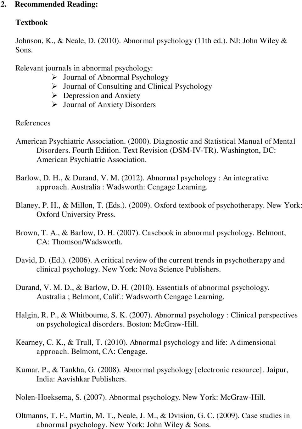 Psychiatric Association. (2000). Diagnostic and Statistical Manual of Mental Disorders. Fourth Edition. Text Revision (DSM-IV-TR). Washington, DC: American Psychiatric Association. Barlow, D. H.