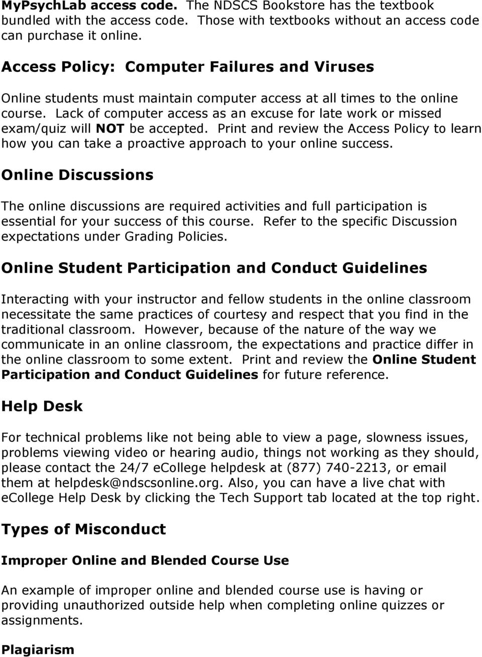 Lack of computer access as an excuse for late work or missed exam/quiz will NOT be accepted. Print and review the Access Policy to learn how you can take a proactive approach to your online success.