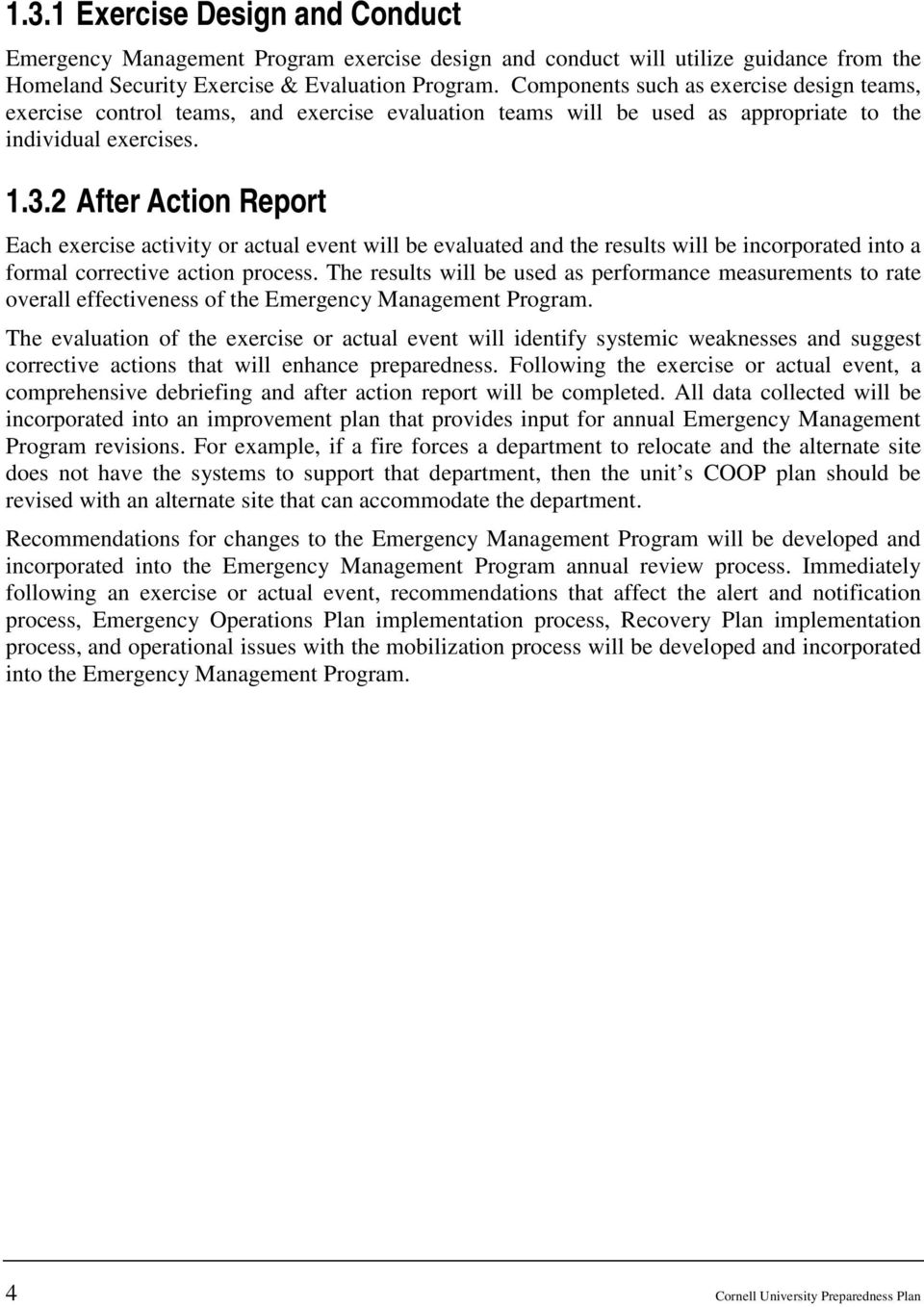 2 After Action Report Each exercise activity or actual event will be evaluated and the results will be incorporated into a formal corrective action process.