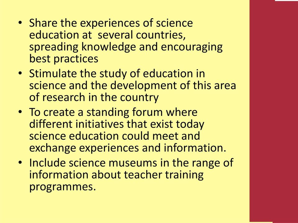 country To create a standing forum where different initiatives that exist today science education could meet and