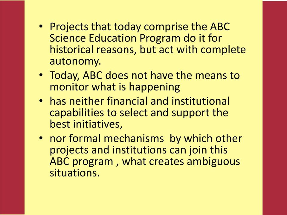 Today, ABC does not have the means to monitor what is happening has neither financial and