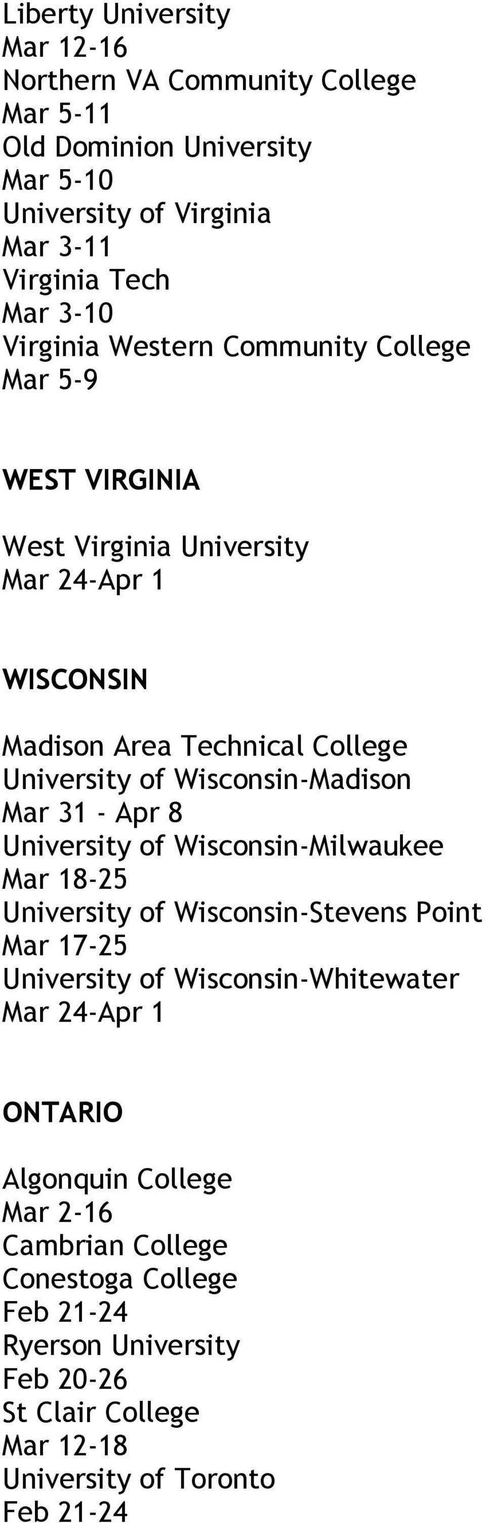 University of Wisconsin-Milwaukee Mar 18-25 University of Wisconsin-Stevens Point Mar 17-25 University of Wisconsin-Whitewater Mar 24-Apr 1 ONTARIO
