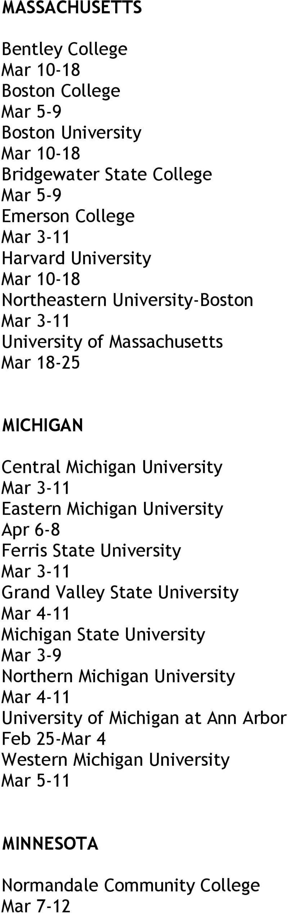 University Apr 6-8 Ferris State University Grand Valley State University Mar 4-11 Michigan State University Mar 3-9 Northern