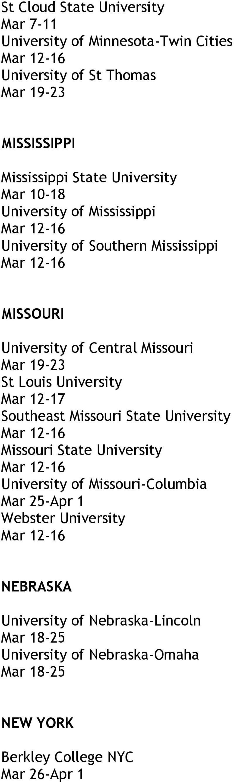 University Southeast Missouri State University Missouri State University University of Missouri-Columbia Mar 25-Apr 1 Webster
