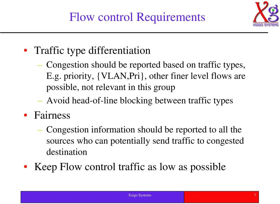 head-of-line blocking between traffic types Fairness Congestion information should be reported to all the