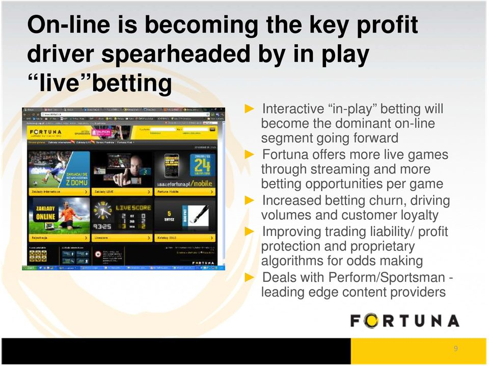 opportunities per game Increased betting churn, driving volumes and customer loyalty Improving trading liability/