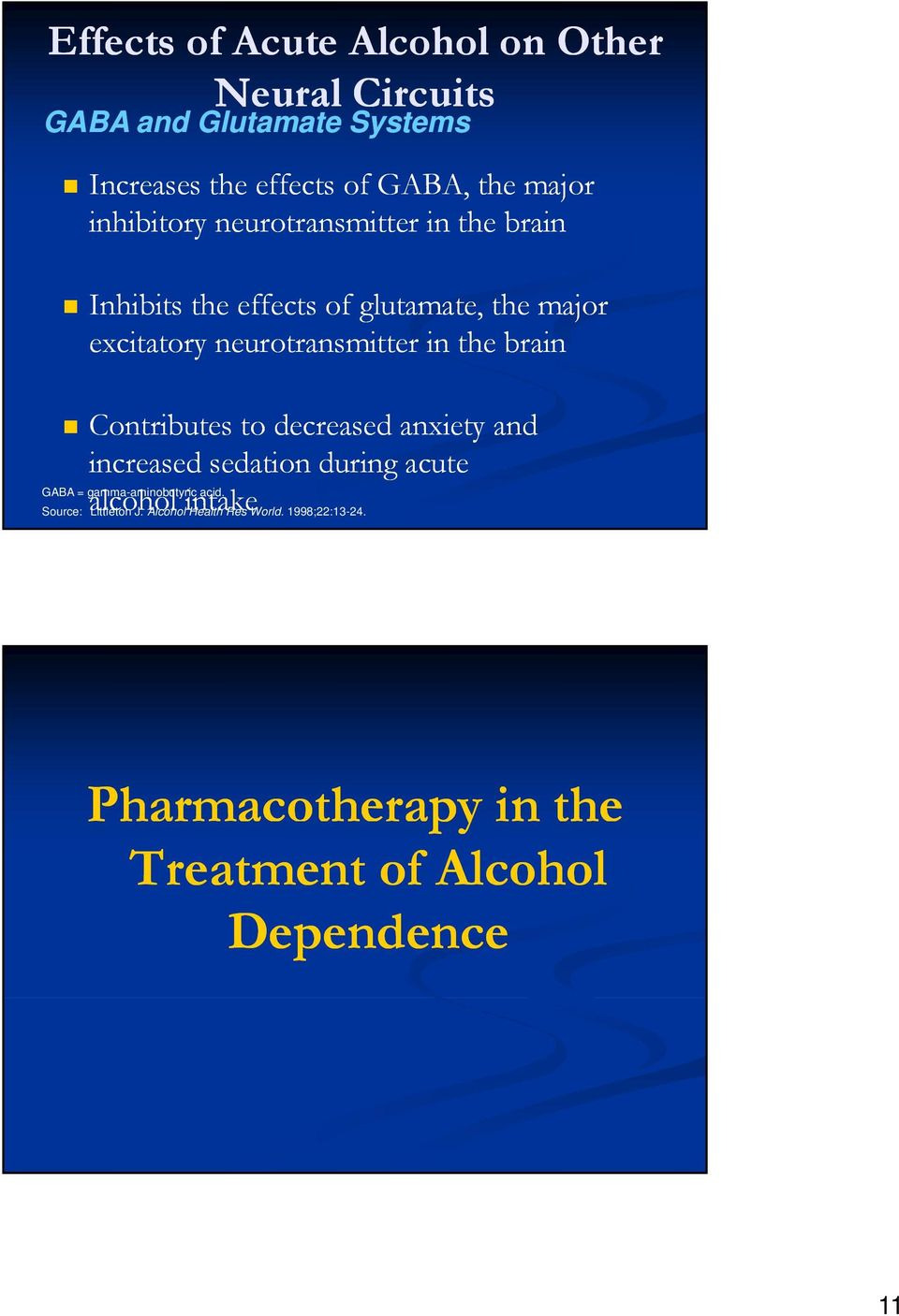 the brain Contributes to decreased anxiety and increased sedation during acute alcohol intake GABA = gamma-aminobutyric
