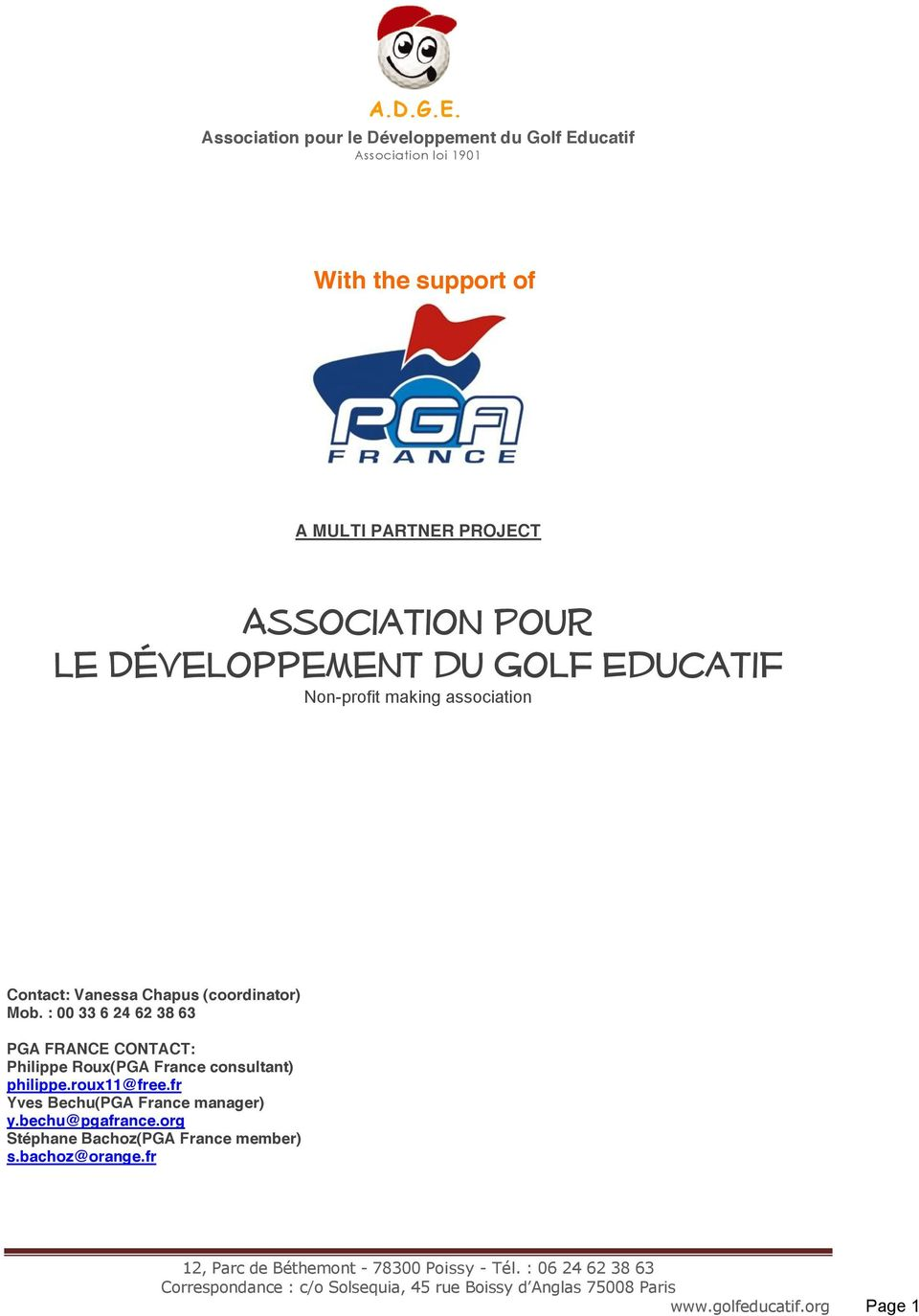 : 00 33 6 24 62 38 63 PGA FRANCE CONTACT: Philippe Roux(PGA France consultant) philippe.roux11@free.