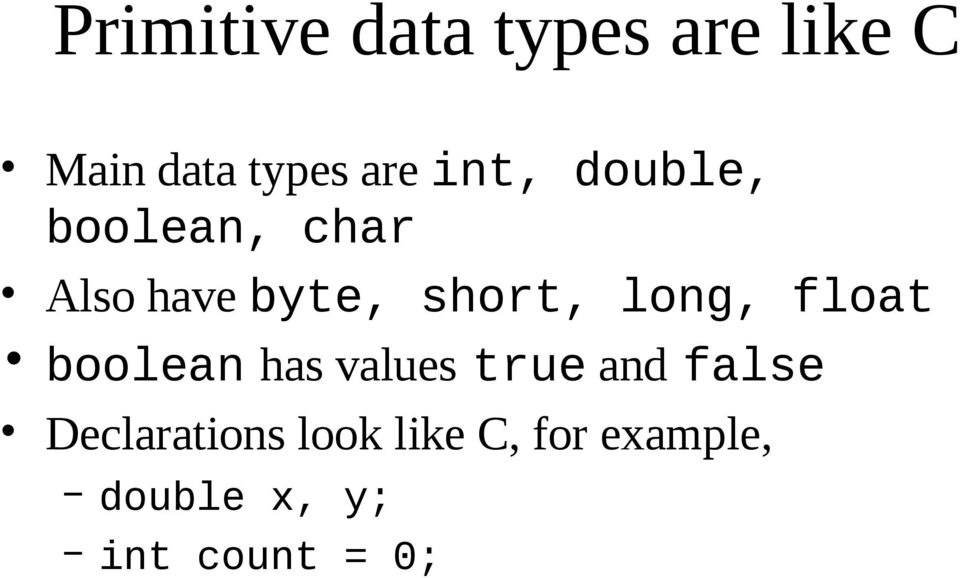 long, float boolean has values true and false