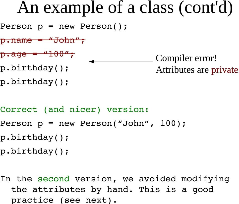 An example of a class (cont'd) Person p = new Person(); p.name = John ; p.