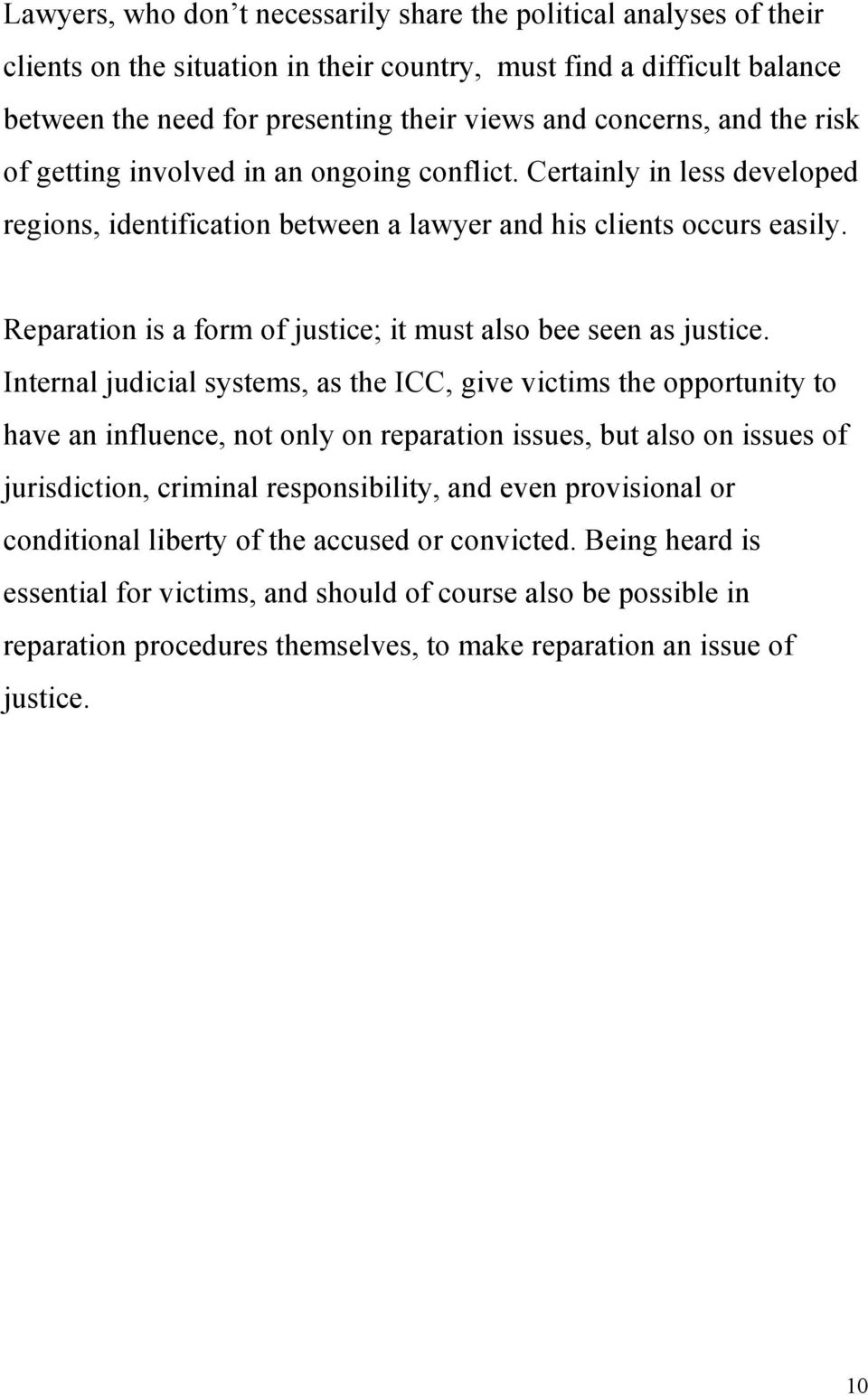Reparation is a form of justice; it must also bee seen as justice.