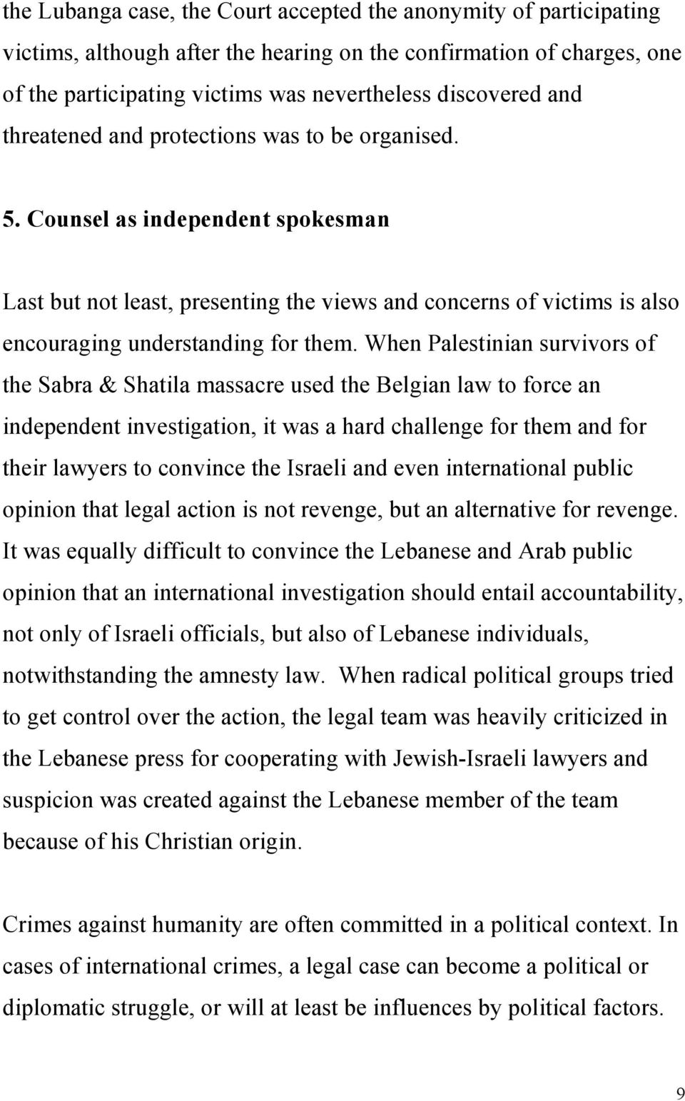 When Palestinian survivors of the Sabra & Shatila massacre used the Belgian law to force an independent investigation, it was a hard challenge for them and for their lawyers to convince the Israeli