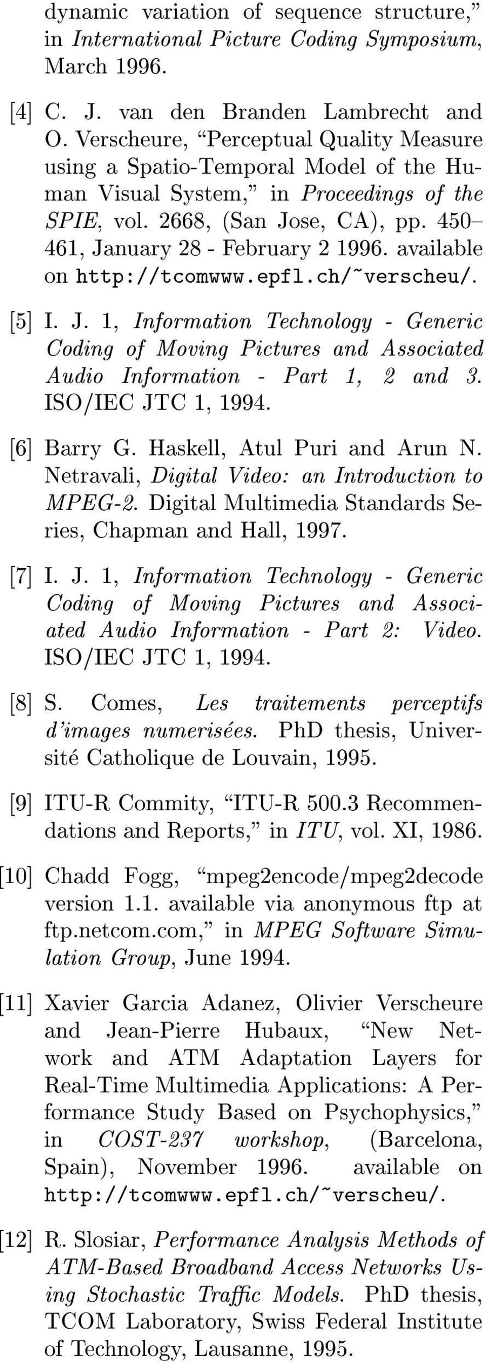 available on http://tcomwww.epfl.ch/~verscheu/. [5] I. J. 1, Information Technology - Generic Coding of Moving Pictures and Associated Audio Information - Part 1, and. ISO/IEC JTC 1, 199. [6] Barry G.