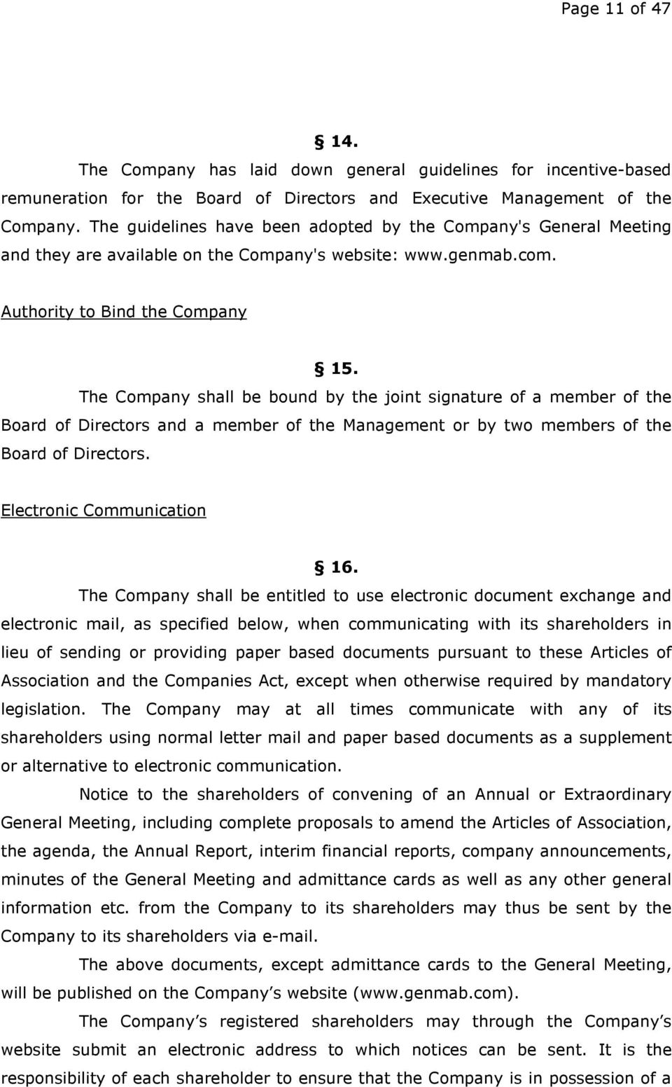 The Company shall be bound by the joint signature of a member of the Board of Directors and a member of the Management or by two members of the Board of Directors. Electronic Communication 16.