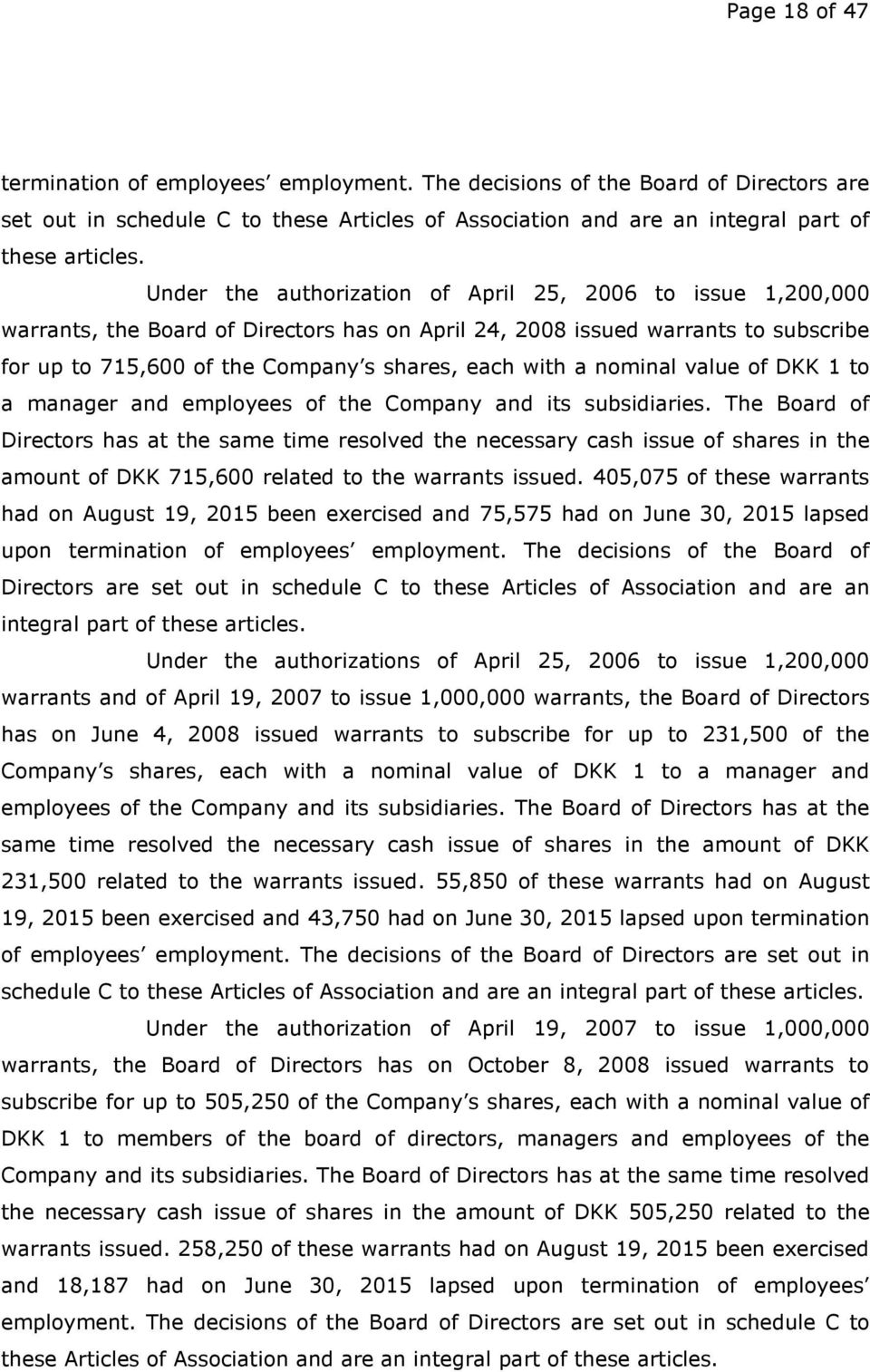 nominal value of DKK 1 to a manager and employees of the Company and its subsidiaries.