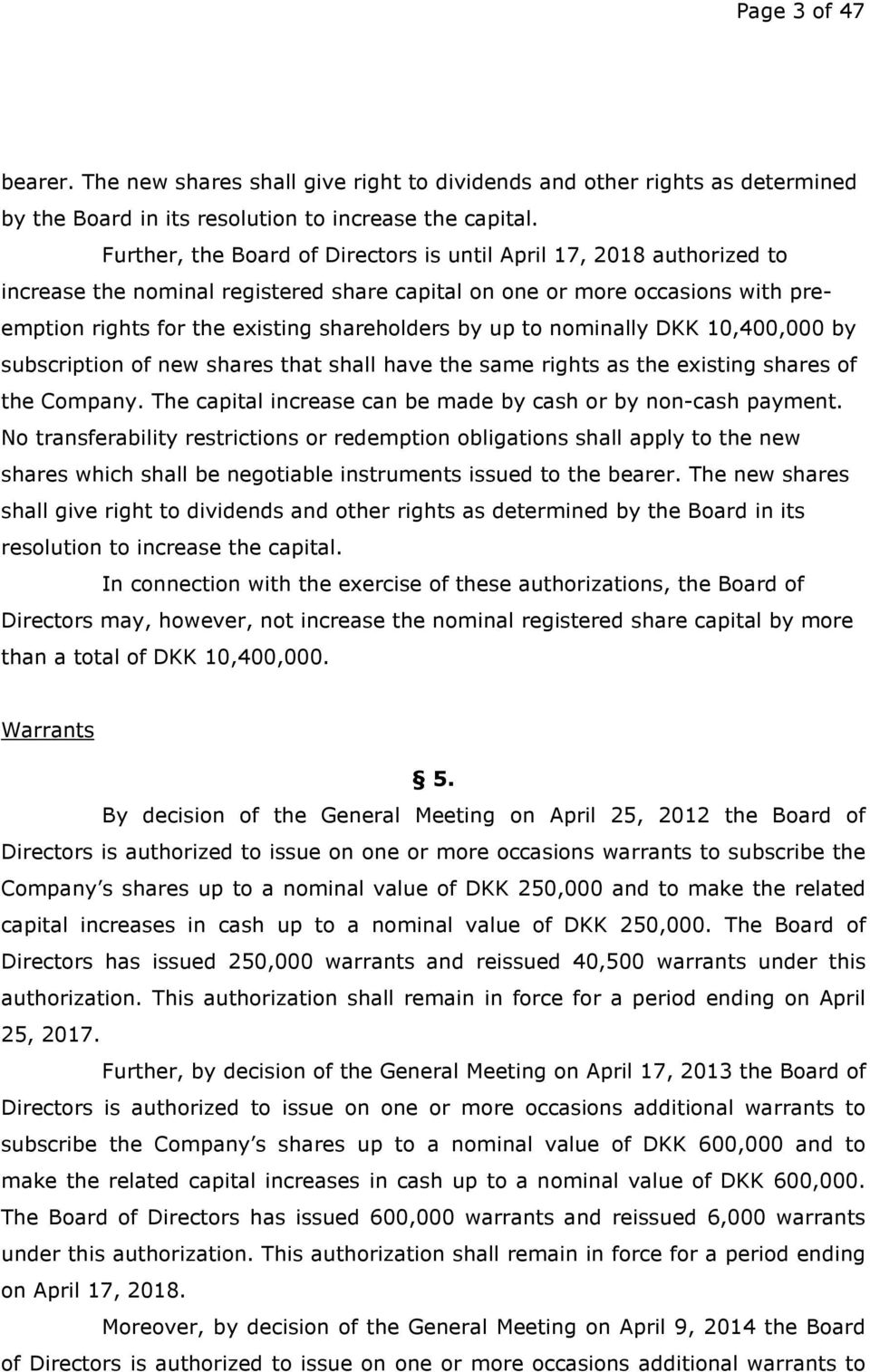 to nominally DKK 10,400,000 by subscription of new shares that shall have the same rights as the existing shares of the Company. The capital increase can be made by cash or by non-cash payment.