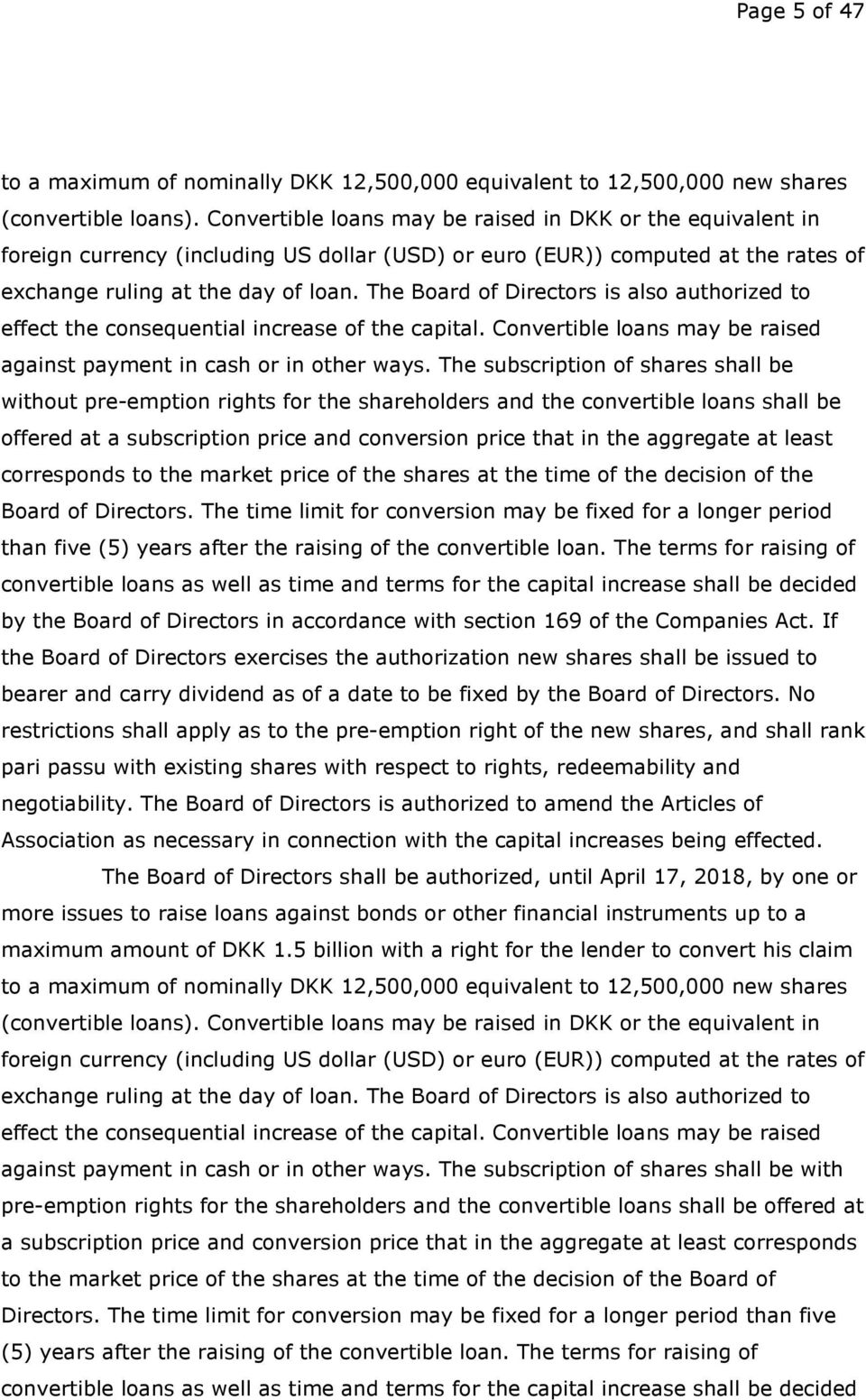 The Board of Directors is also authorized to effect the consequential increase of the capital. Convertible loans may be raised against payment in cash or in other ways.