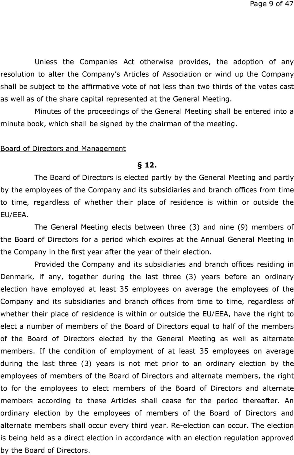 Minutes of the proceedings of the General Meeting shall be entered into a minute book, which shall be signed by the chairman of the meeting. Board of Directors and Management 12.