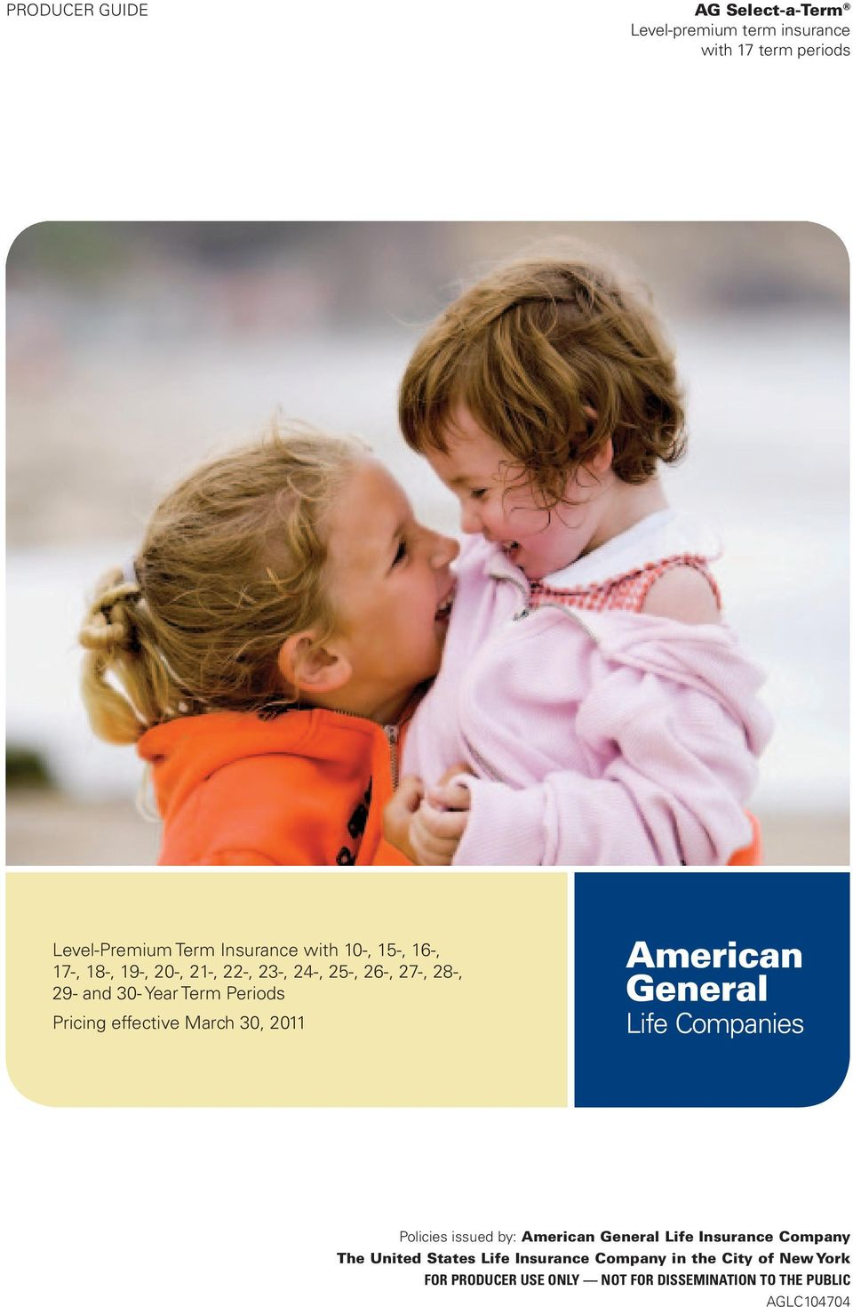 Pricing effective March 30, 2011 Policies issued by: American General Life Insurance Company The United States