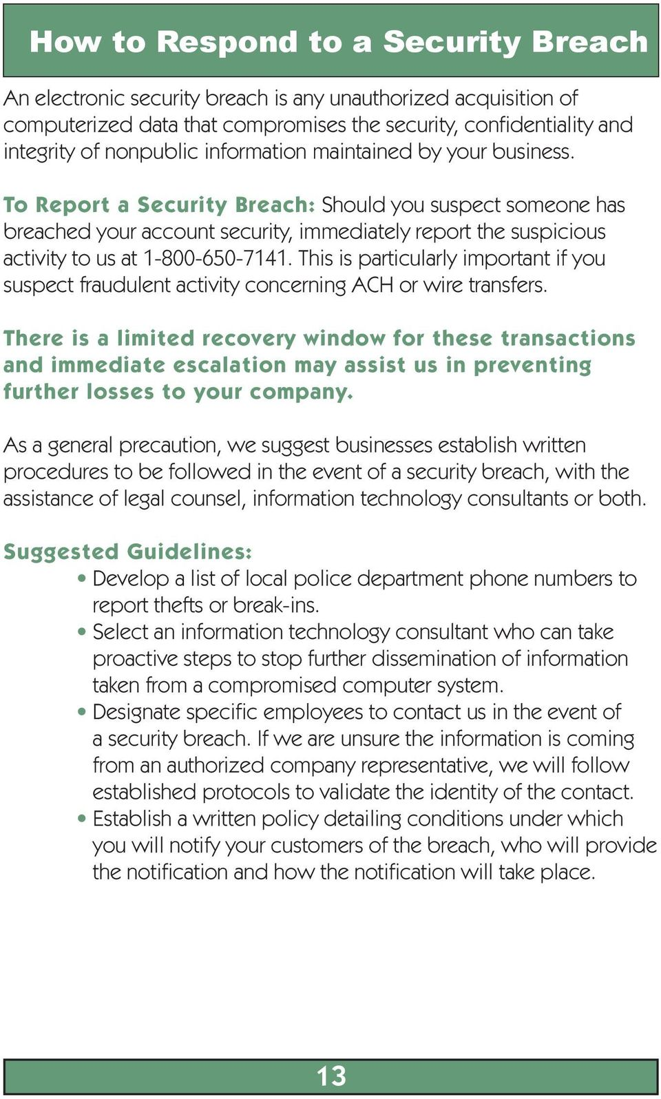 This is particularly important if you suspect fraudulent activity concerning ACH or wire transfers.