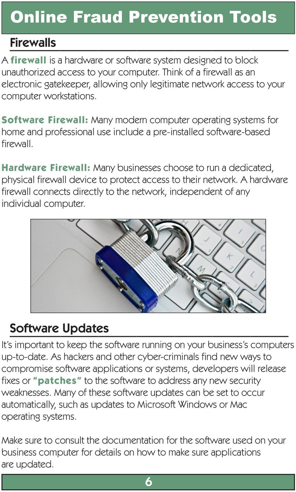 Software Firewall: Many modern computer operating systems for home and professional use include a pre-installed software-based firewall.