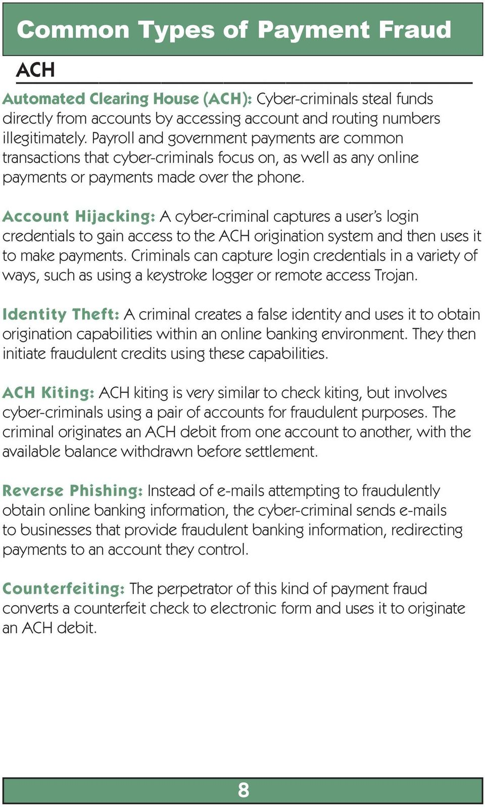 Account Hijacking: A cyber-criminal captures a user s login credentials to gain access to the ACH origination system and then uses it to make payments.