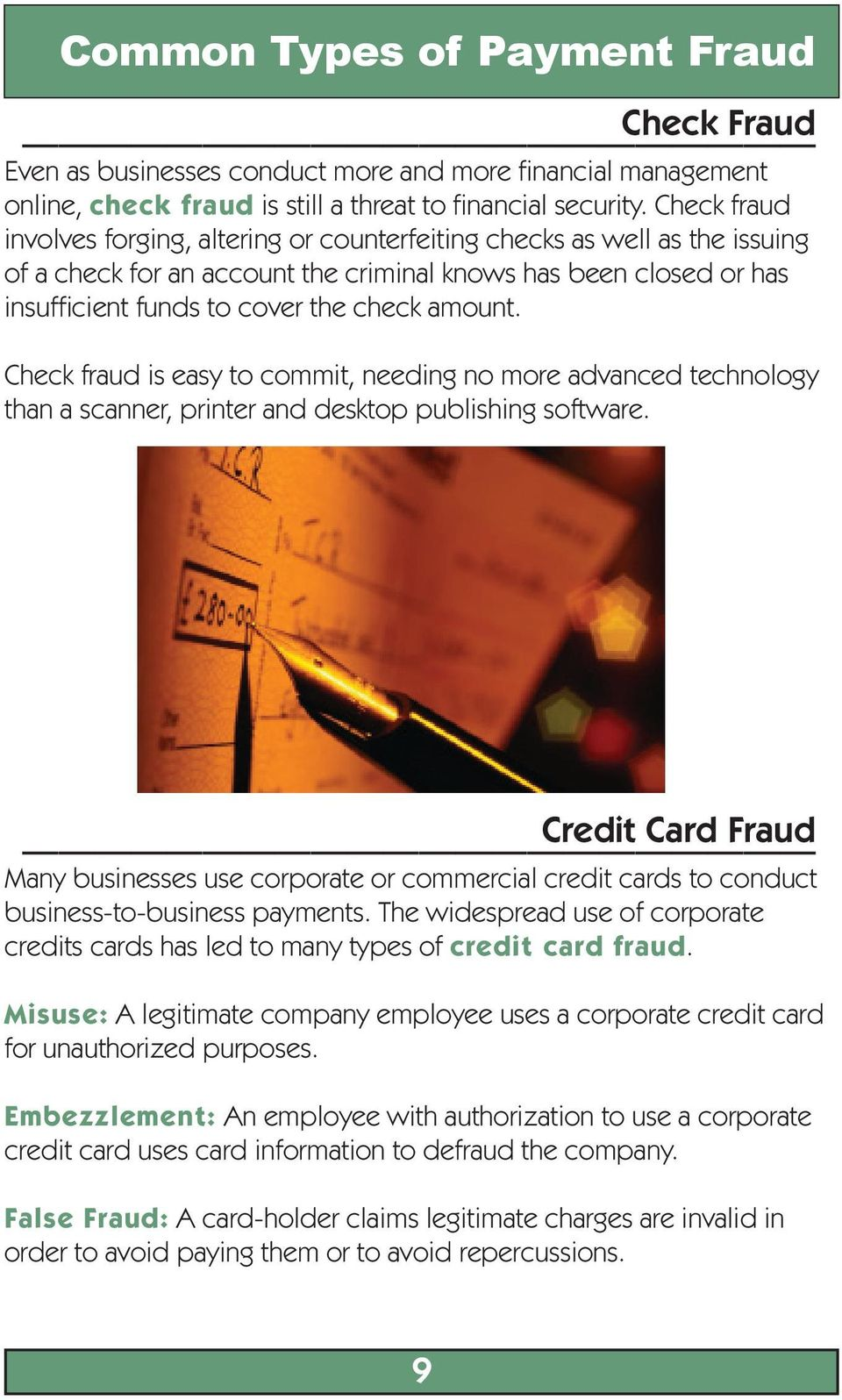 Check fraud is easy to commit, needing no more advanced technology than a scanner, printer and desktop publishing software.