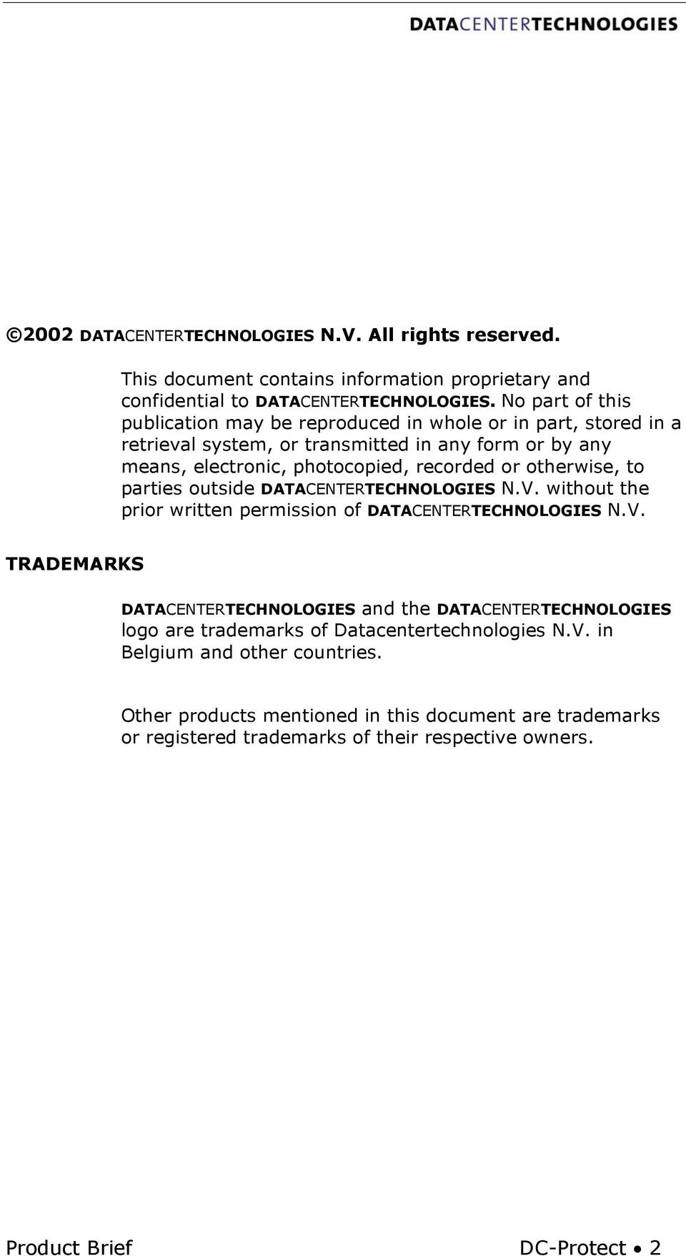 otherwise, to parties outside DATACENTERTECHNOLOGIES N.V. without the prior written permission of DATACENTERTECHNOLOGIES N.V. TRADEMARKS DATACENTERTECHNOLOGIES and the DATACENTERTECHNOLOGIES logo are trademarks of Datacentertechnologies N.