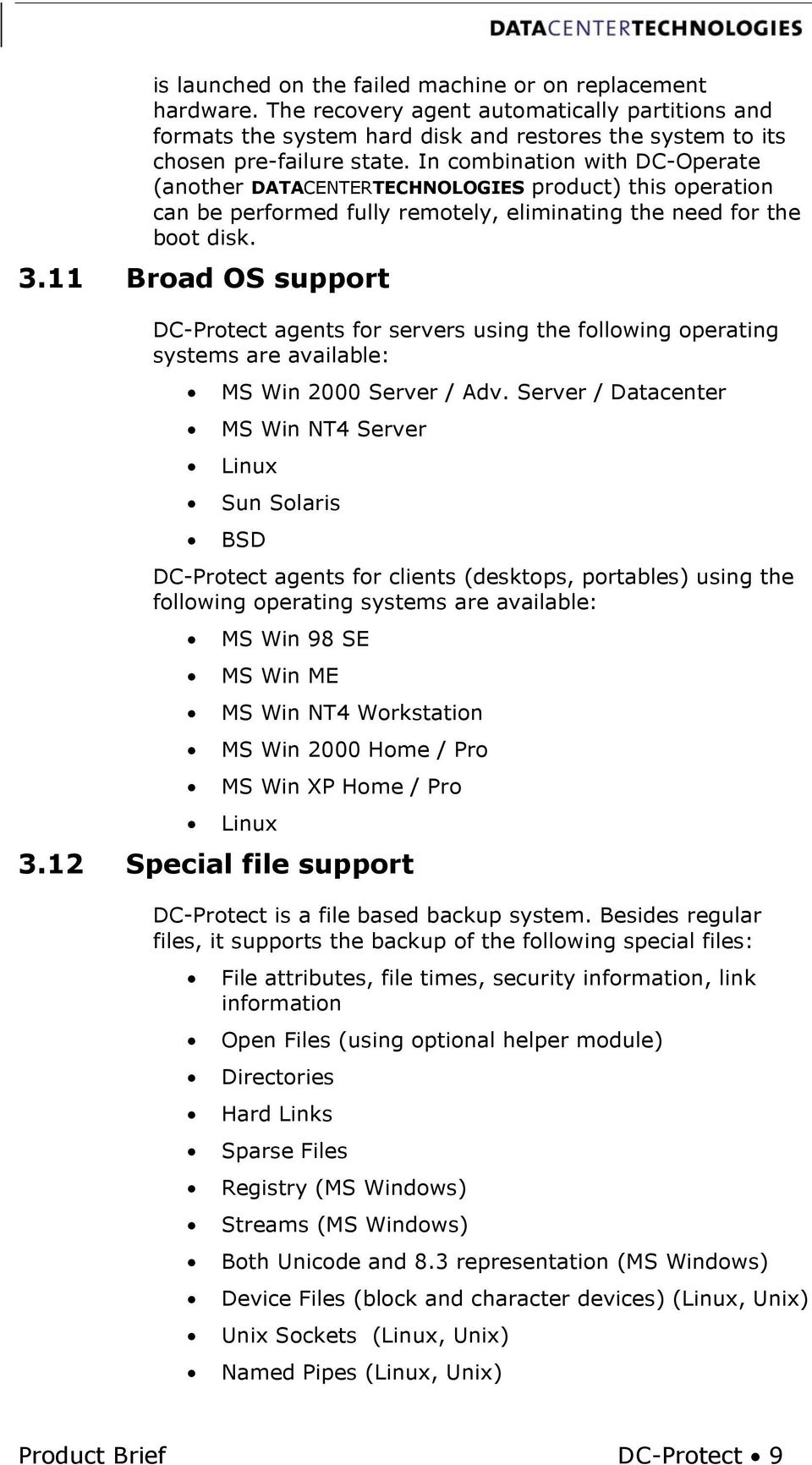 11 Broad OS support DC-Protect agents for servers using the following operating systems are available: MS Win 2000 Server / Adv.