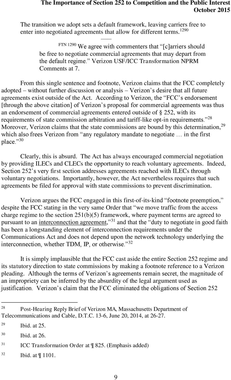 From this single sentence and footnote, Verizon claims that the FCC completely adopted without further discussion or analysis Verizon s desire that all future agreements exist outside of the Act.
