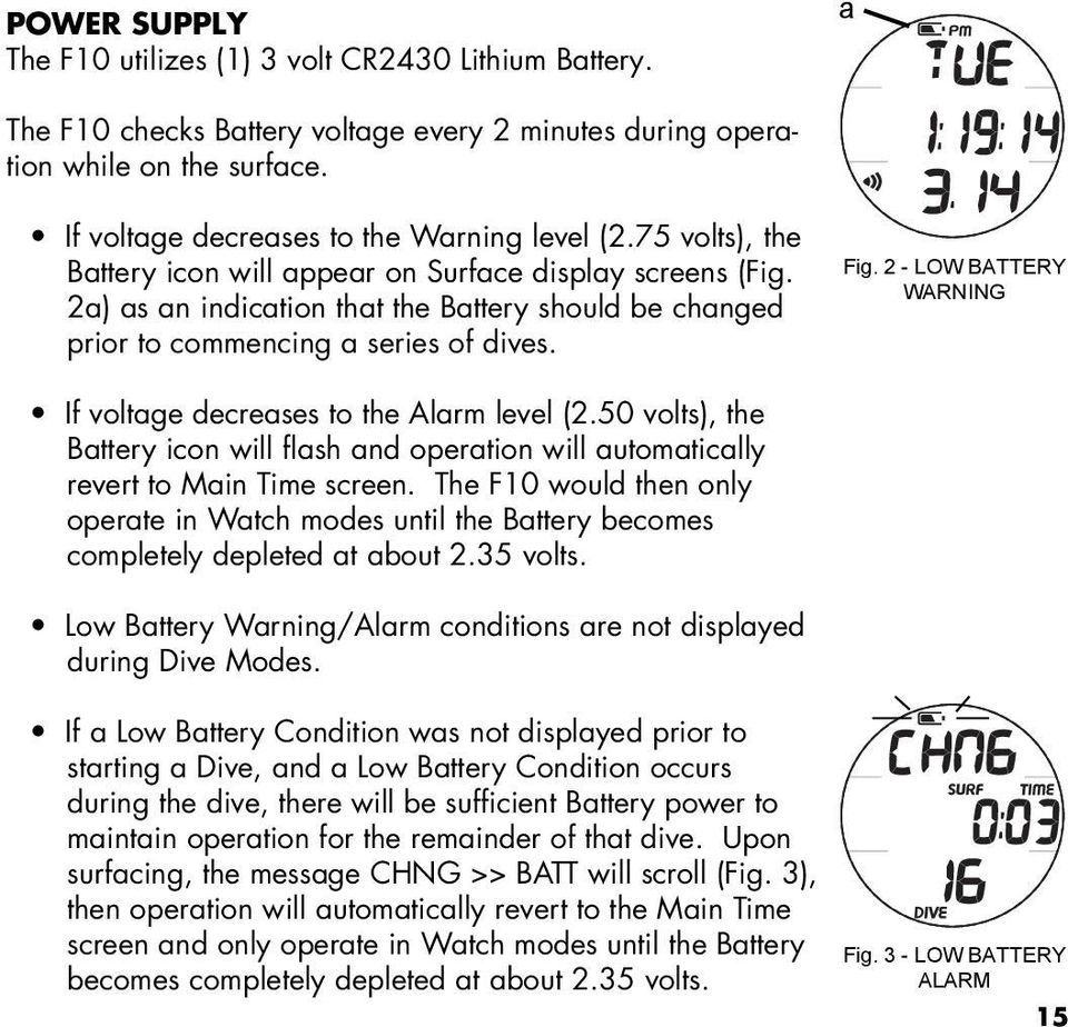 2 - LOW BATTERY WARNING If voltage decreases to the Alarm level (2.50 volts), the Battery icon will flash and operation will automatically revert to Main Time screen.