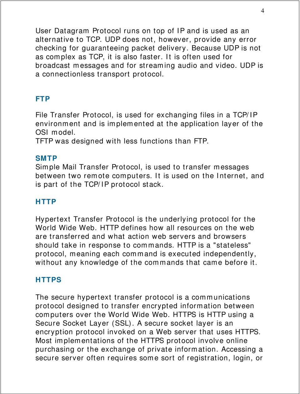 FTP File Transfer Protocol, is used for exchanging files in a TCP/IP environment and is implemented at the application layer of the OSI model. TFTP was designed with less functions than FTP.