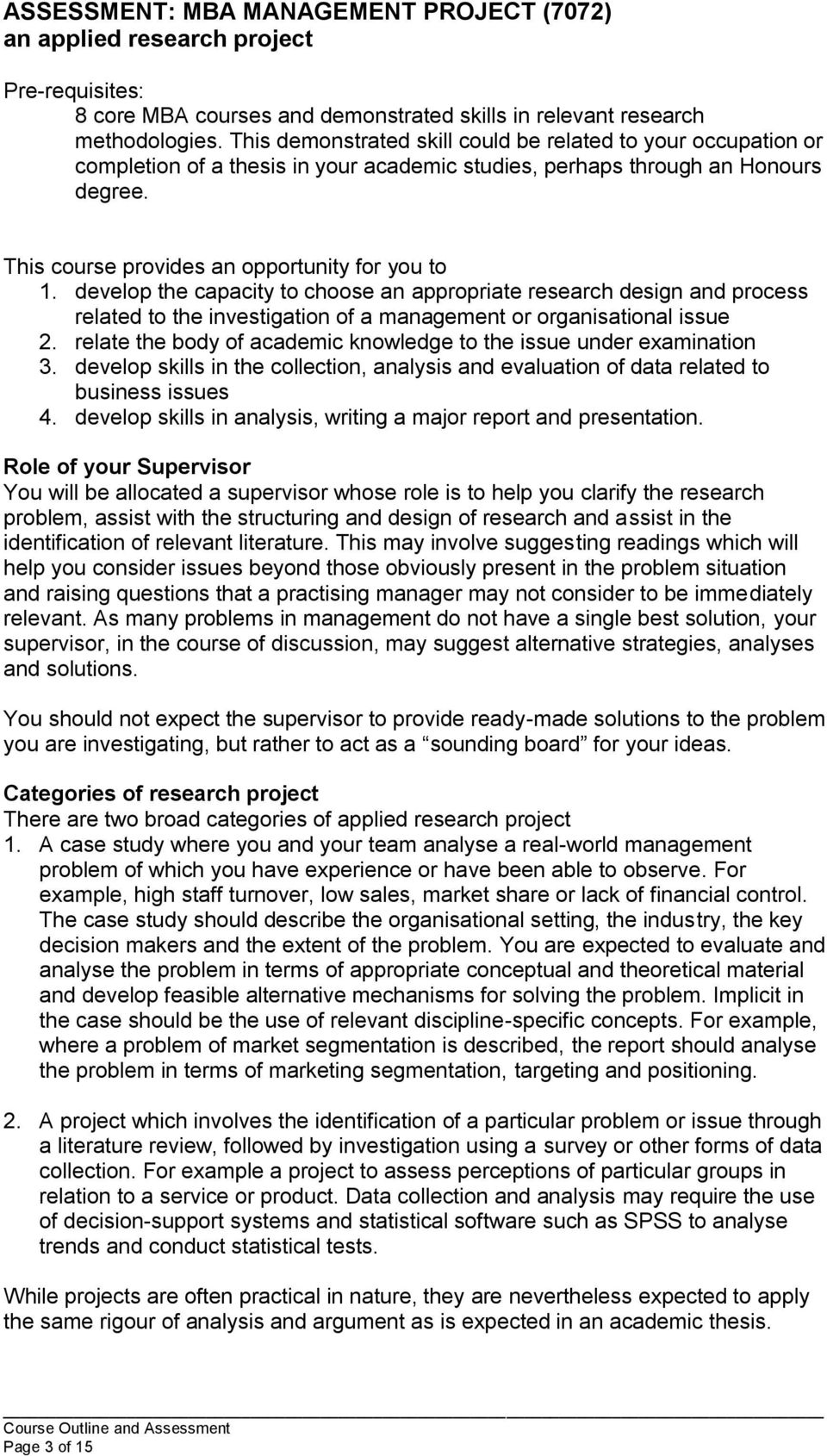 develop the capacity to choose an appropriate research design and process related to the investigation of a management or organisational issue 2.