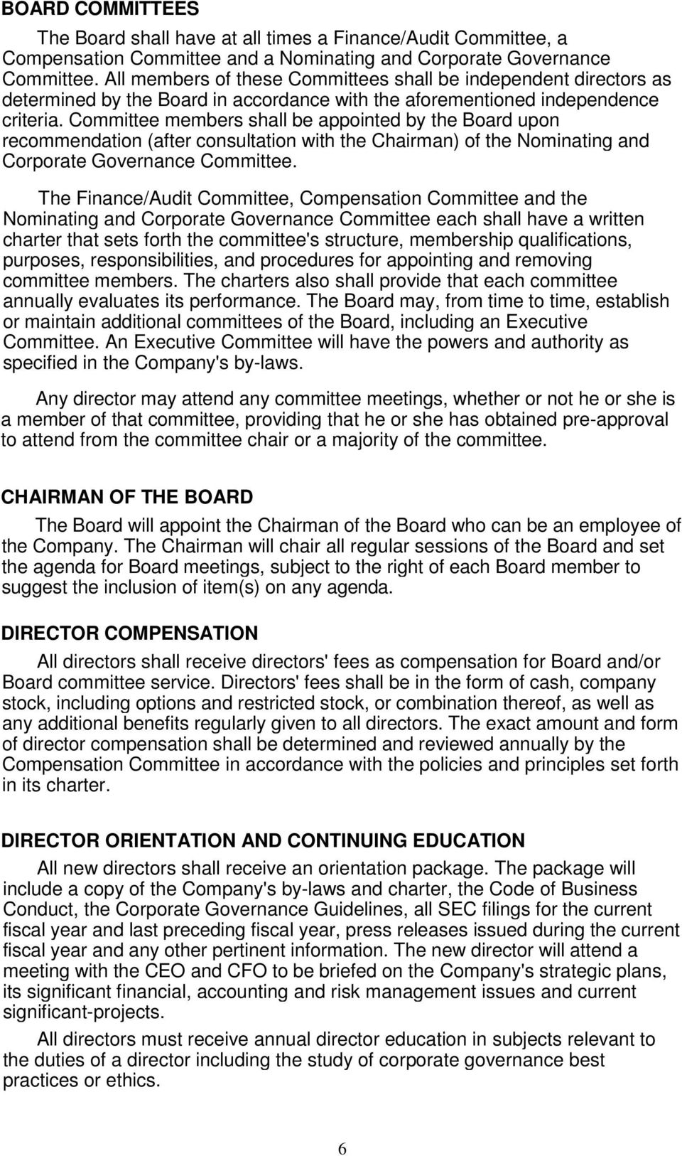Committee members shall be appointed by the Board upon recommendation (after consultation with the Chairman) of the Nominating and Corporate Governance Committee.