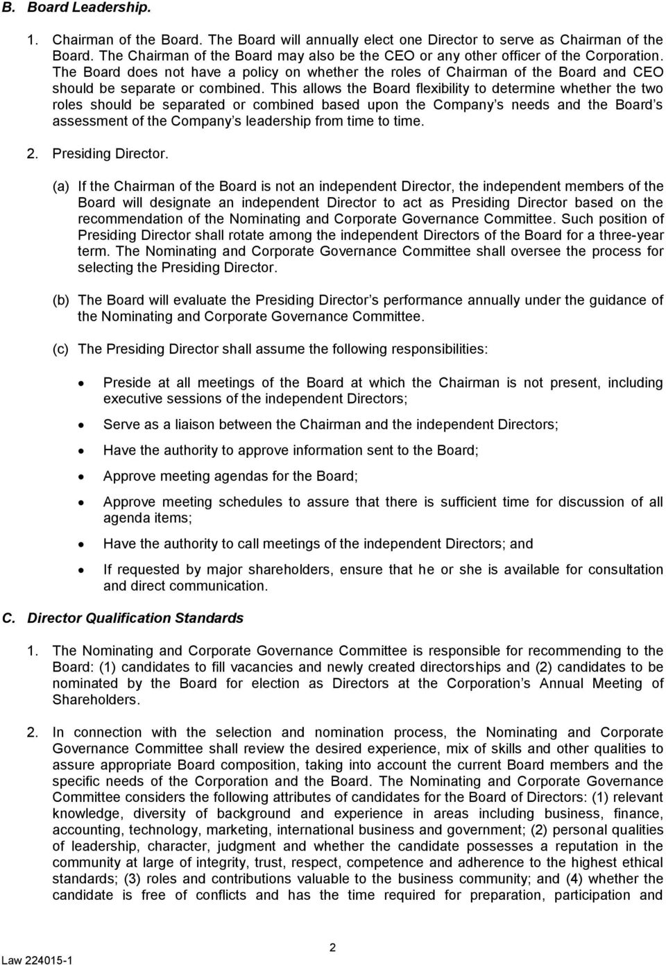 The Board does not have a policy on whether the roles of Chairman of the Board and CEO should be separate or combined.
