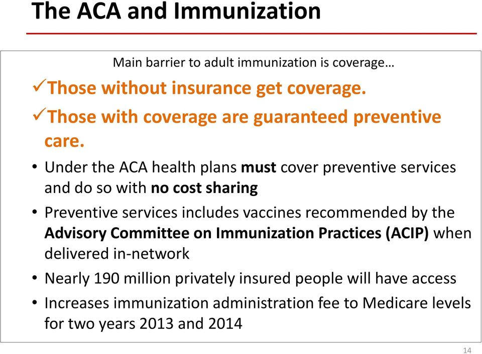 Under the ACA health plans must cover preventive services and do so with no cost sharing Preventive services includes vaccines