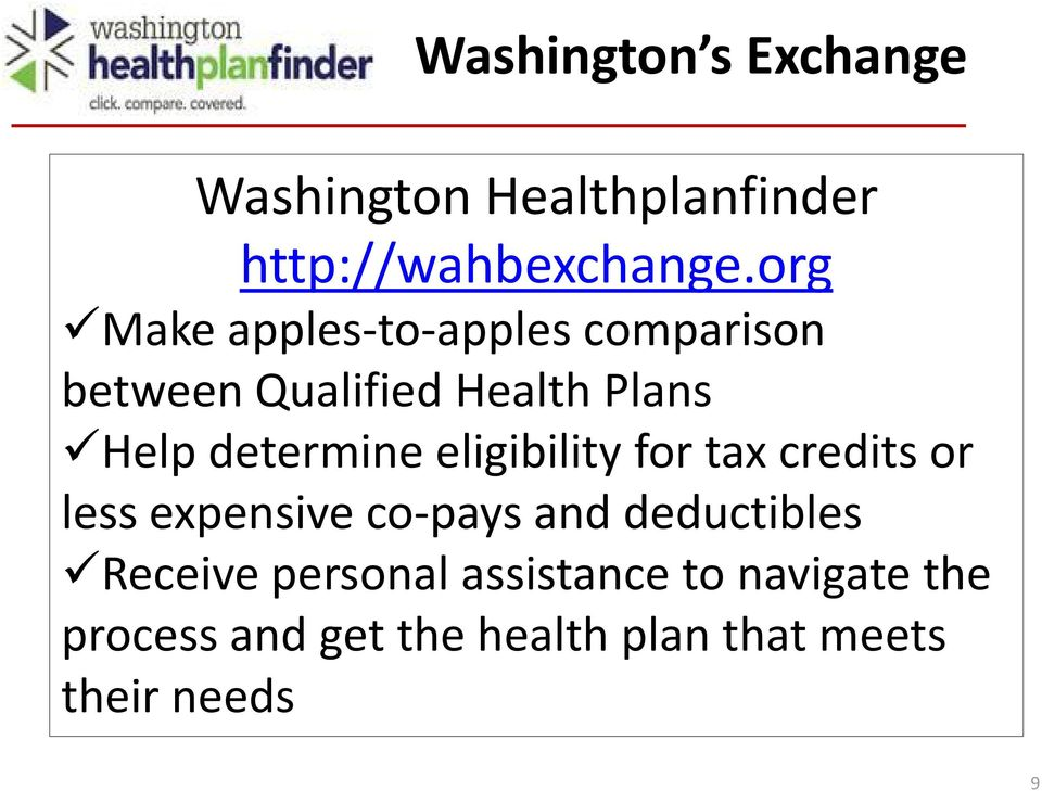 determine eligibility for tax credits or less expensive co-pays and deductibles