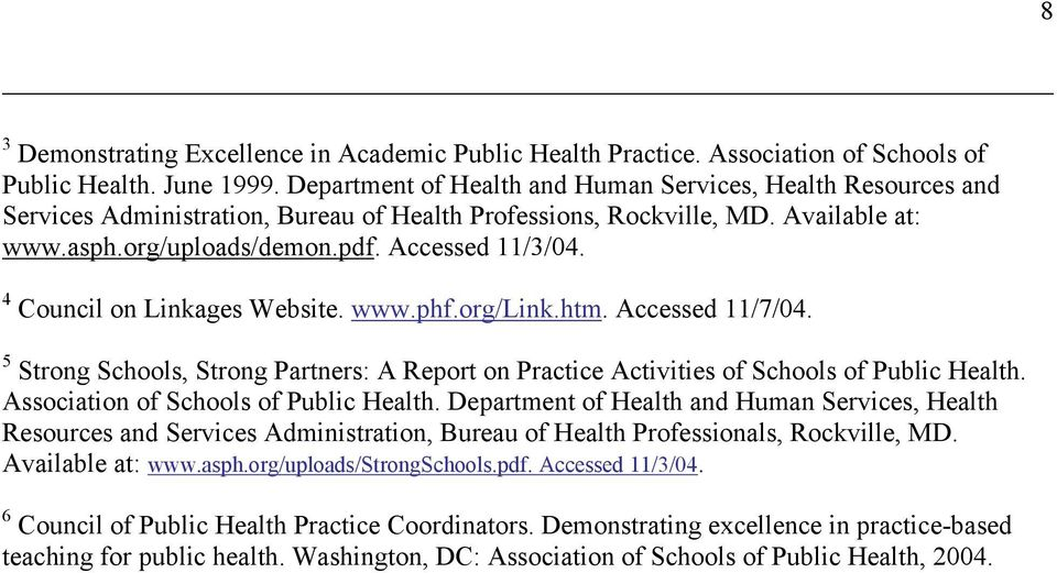 4 Council on Linkages Website. www.phf.org/link.htm. Accessed 11/7/04. 5 Strong Schools, Strong Partners: A Report on Practice Activities of Schools of Public Health.