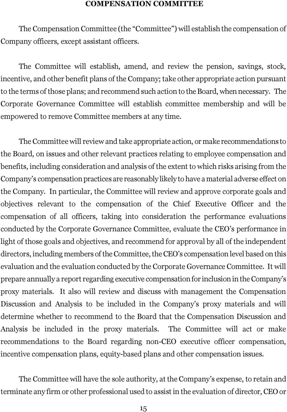 recommend such action to the Board, when necessary. The Corporate Governance Committee will establish committee membership and will be empowered to remove Committee members at any time.