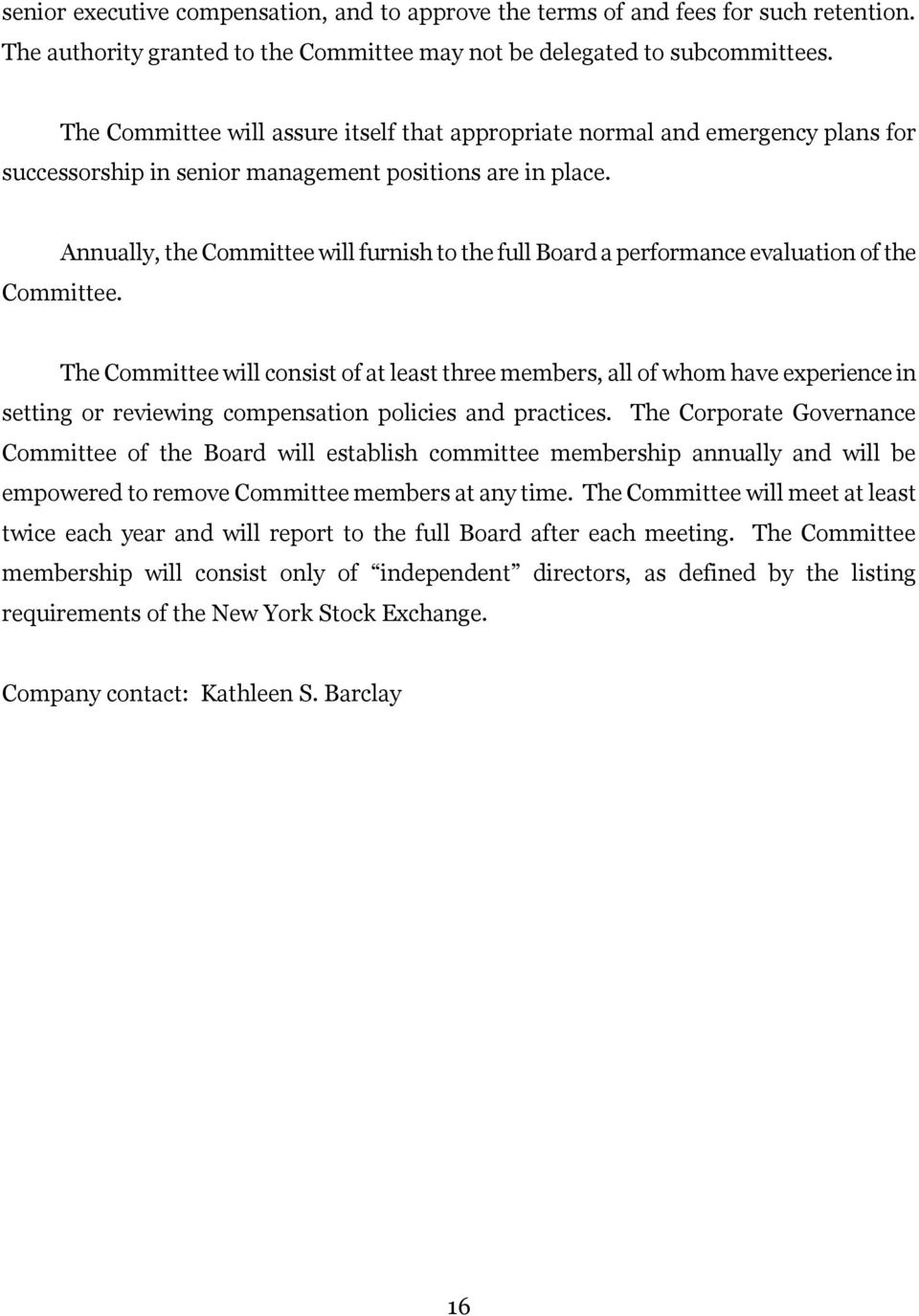 Annually, the Committee will furnish to the full Board a performance evaluation of the Committee.