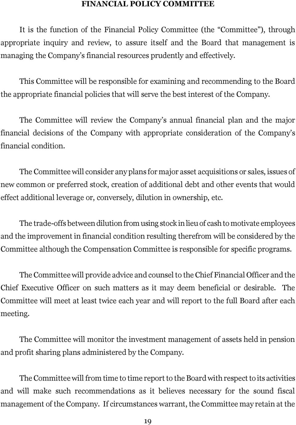 This Committee will be responsible for examining and recommending to the Board the appropriate financial policies that will serve the best interest of the Company.