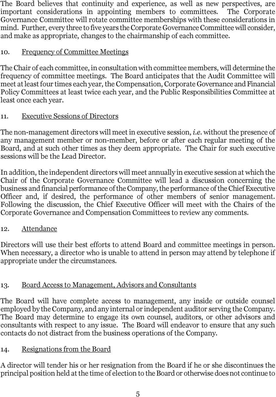 Further, every three to five years the Corporate Governance Committee will consider, and make as appropriate, changes to the chairmanship of each committee. 10.