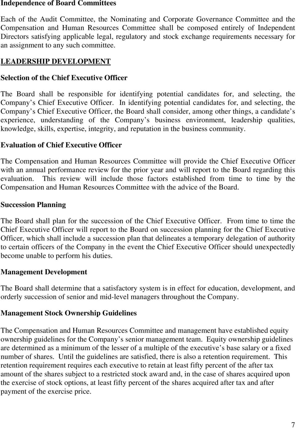 LEADERSHIP DEVELOPMENT Selection of the Chief Executive Officer The Board shall be responsible for identifying potential candidates for, and selecting, the Company s Chief Executive Officer.