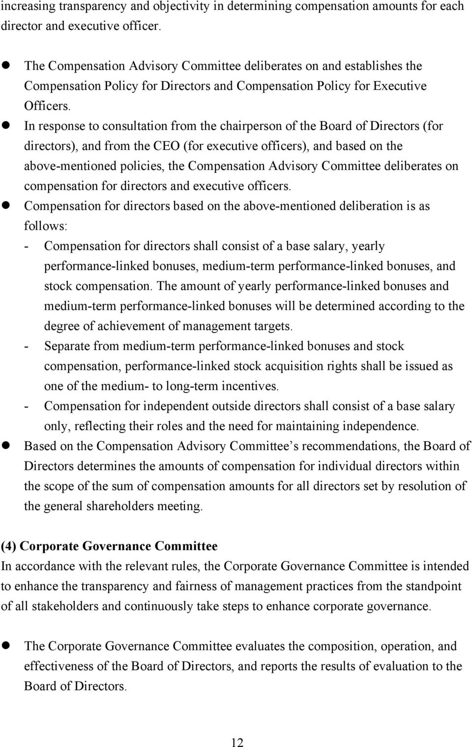 In response to consultation from the chairperson of the Board of Directors (for directors), and from the CEO (for executive officers), and based on the above-mentioned policies, the Compensation