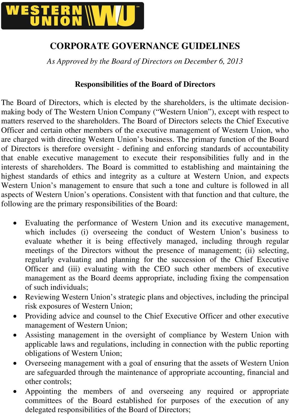 The Board of Directors selects the Chief Executive Officer and certain other members of the executive management of Western Union, who are charged with directing Western Union s business.