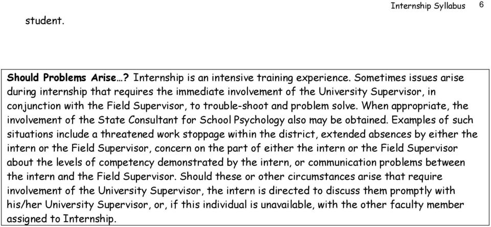 When appropriate, the involvement of the State Consultant for School Psychology also may be obtained.
